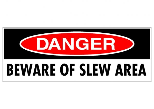DANGER BEWARE OF SLEW