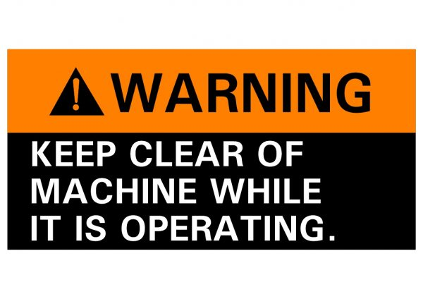 WARNING KEEP CLEAR OF MACHINE